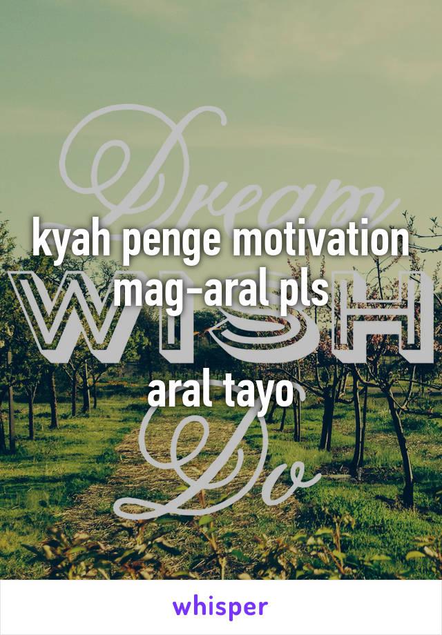 kyah penge motivation mag-aral pls  aral tayo