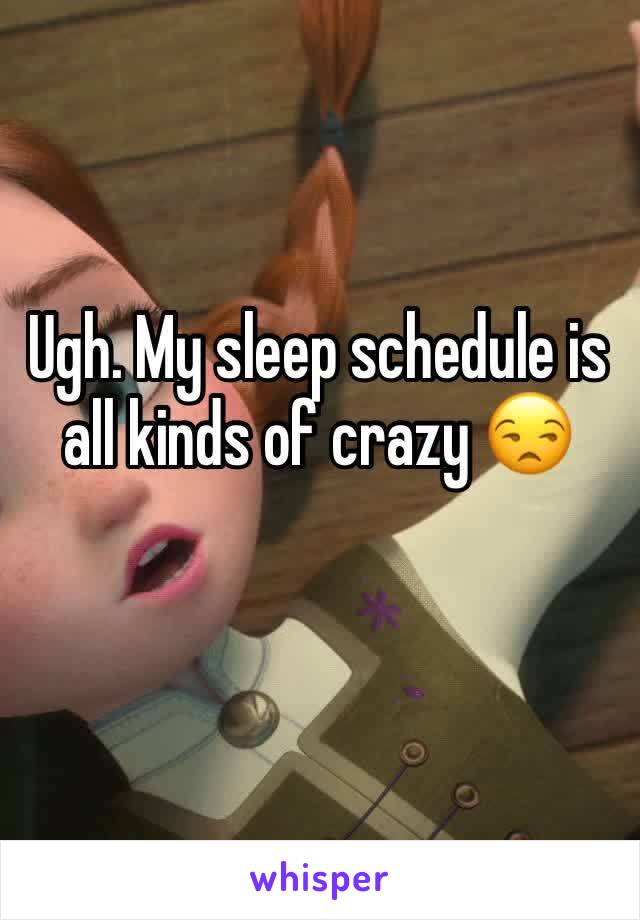Ugh. My sleep schedule is all kinds of crazy 😒