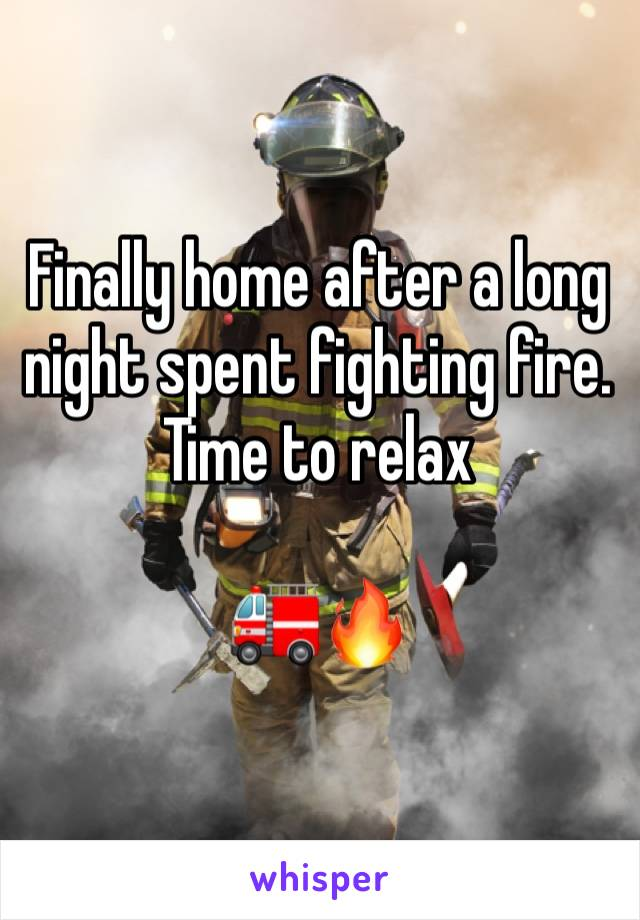 Finally home after a long night spent fighting fire.  Time to relax   🚒🔥