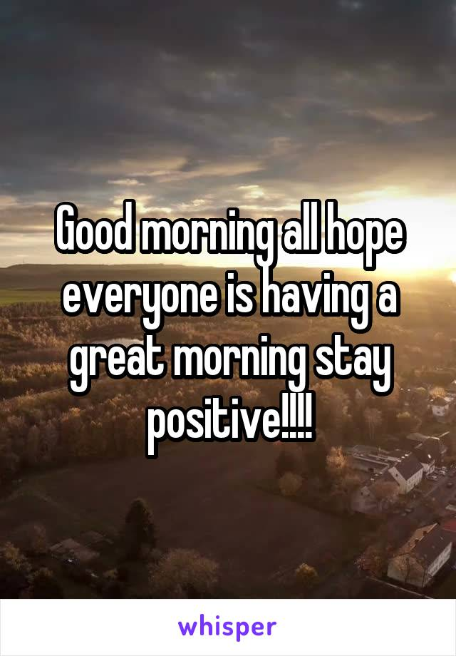 Good morning all hope everyone is having a great morning stay positive!!!!
