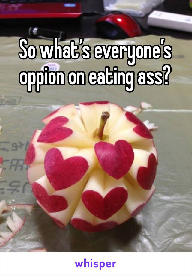 So what's everyone's oppion on eating ass?