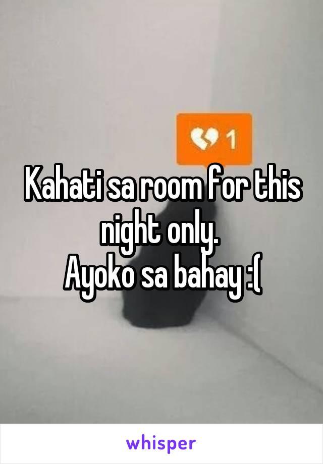Kahati sa room for this night only.  Ayoko sa bahay :(