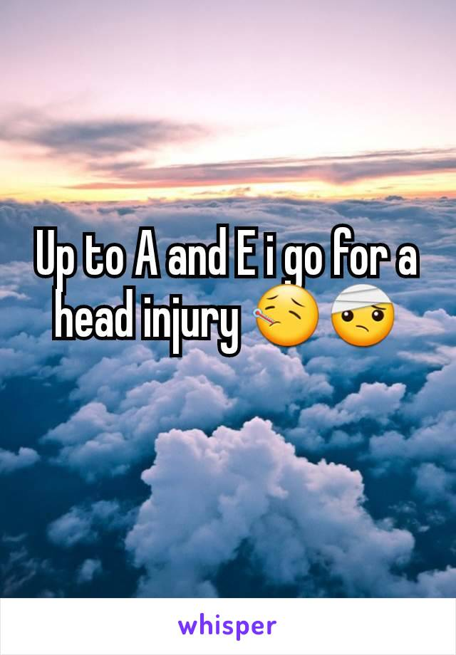 Up to A and E i go for a head injury 🤒🤕