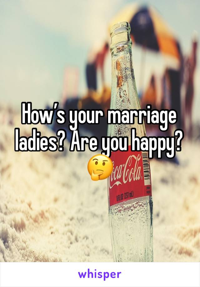 How's your marriage ladies? Are you happy? 🤔