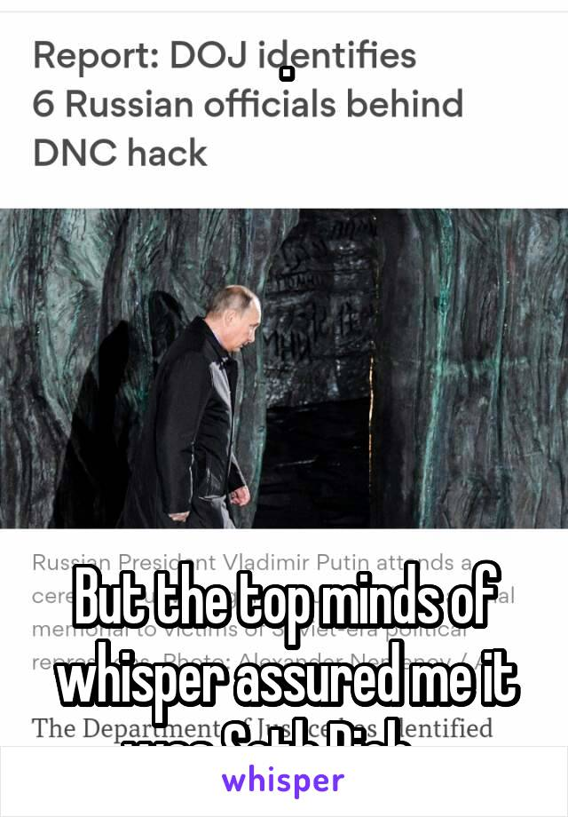 .       But the top minds of whisper assured me it was Seth Rich....