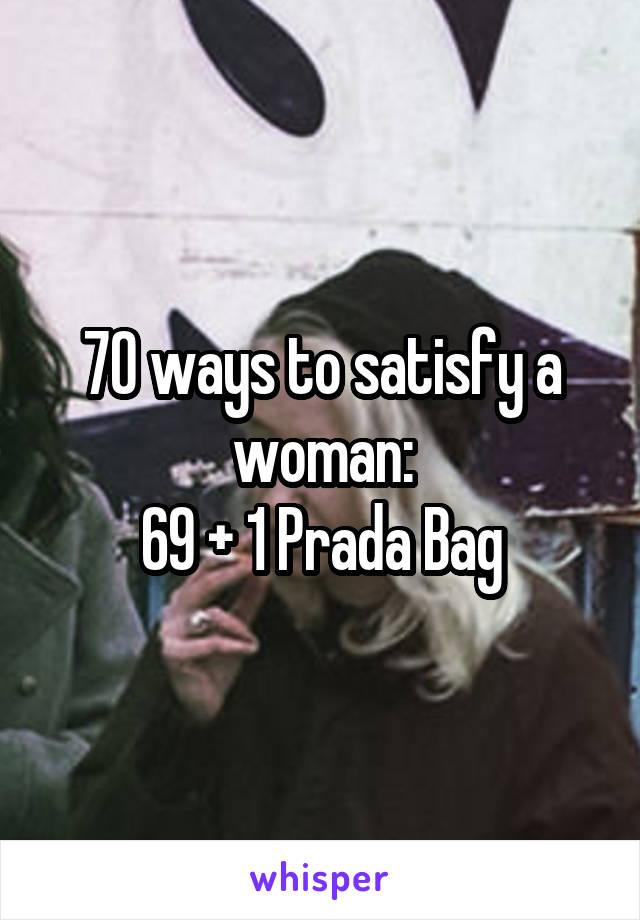 70 ways to satisfy a woman: 69 + 1 Prada Bag