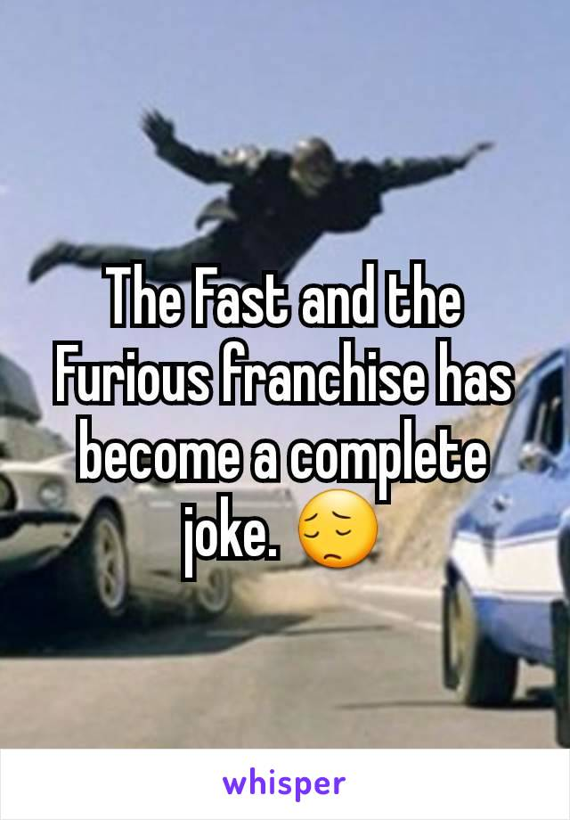 The Fast and the Furious franchise has become a complete joke. 😔