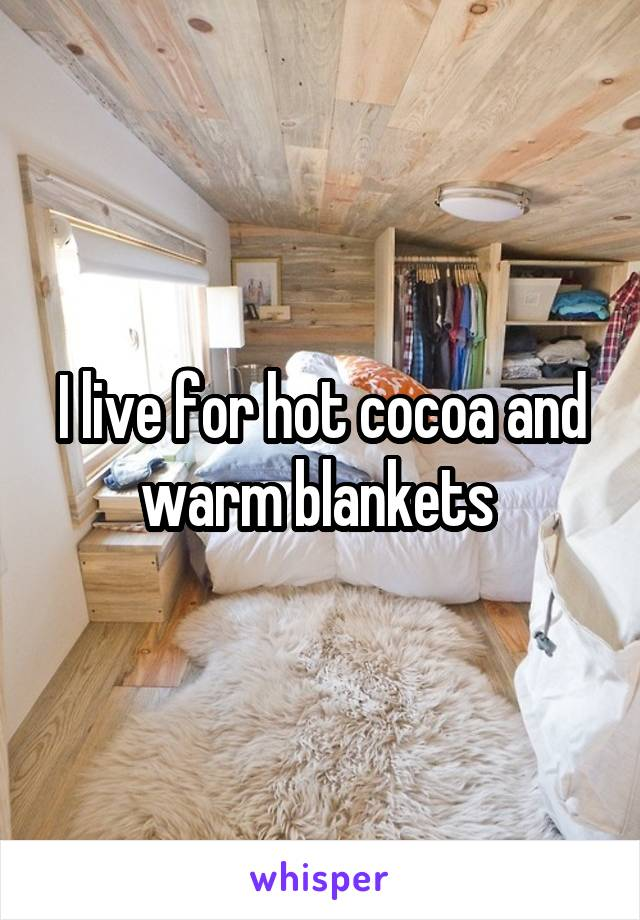 I live for hot cocoa and warm blankets
