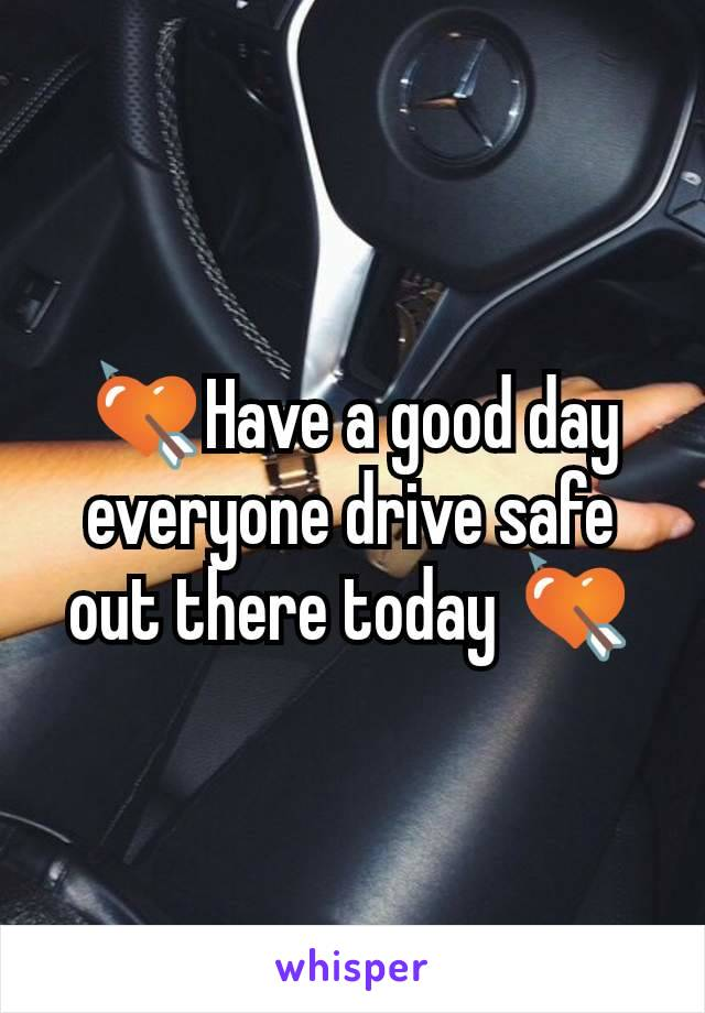 💘Have a good day everyone drive safe out there today 💘