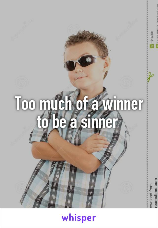 Too much of a winner to be a sinner