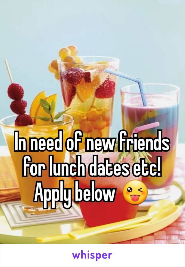 In need of new friends for lunch dates etc! Apply below 😜