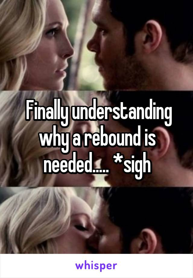 Finally understanding why a rebound is needed..... *sigh