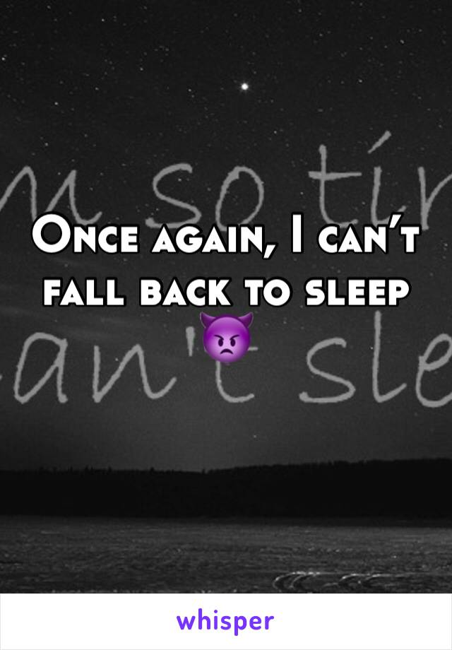 Once again, I can't fall back to sleep 👿