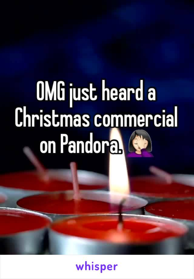 OMG just heard a Christmas commercial on Pandora. 🤦🏻‍♀️