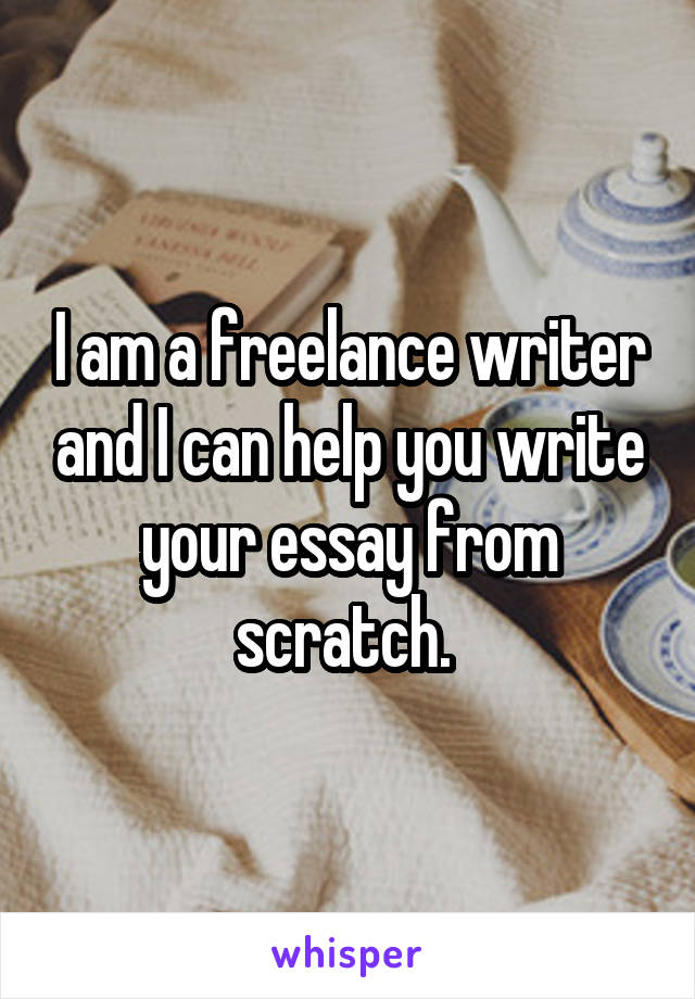I am a freelance writer and I can help you write your essay from scratch.