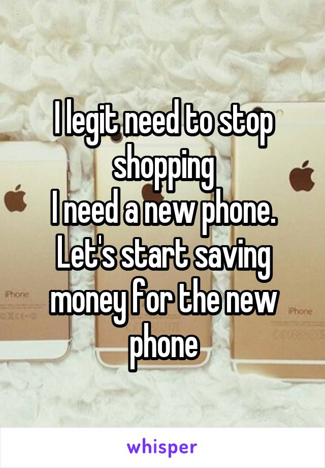 I legit need to stop shopping I need a new phone. Let's start saving money for the new phone