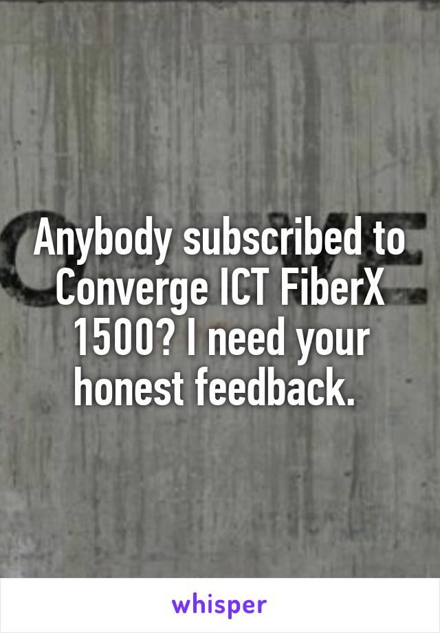 Anybody subscribed to Converge ICT FiberX 1500? I need your honest feedback.