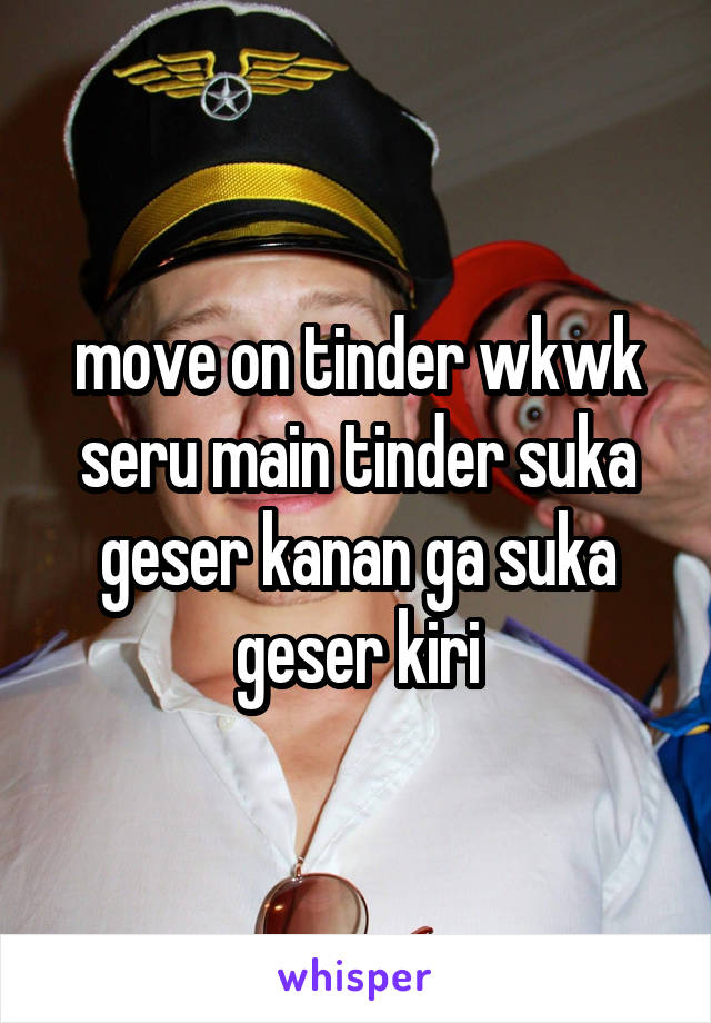 move on tinder wkwk seru main tinder suka geser kanan ga suka geser kiri