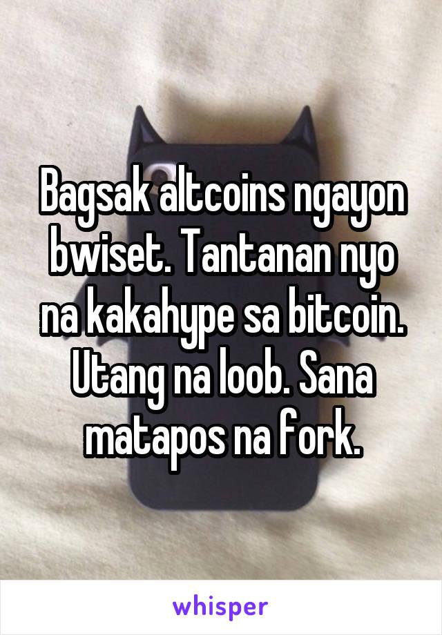 Bagsak altcoins ngayon bwiset. Tantanan nyo na kakahype sa bitcoin. Utang na loob. Sana matapos na fork.