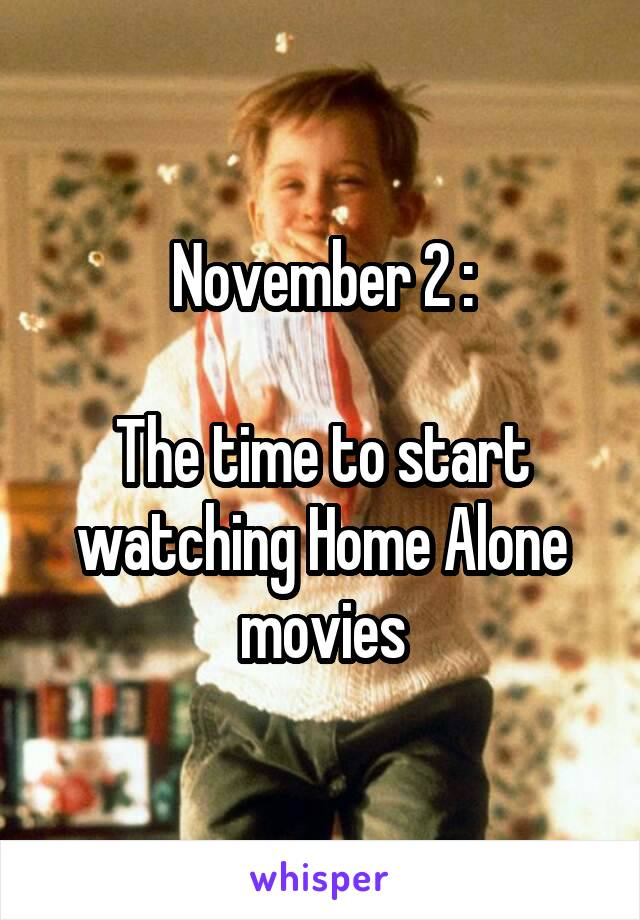 November 2 :  The time to start watching Home Alone movies