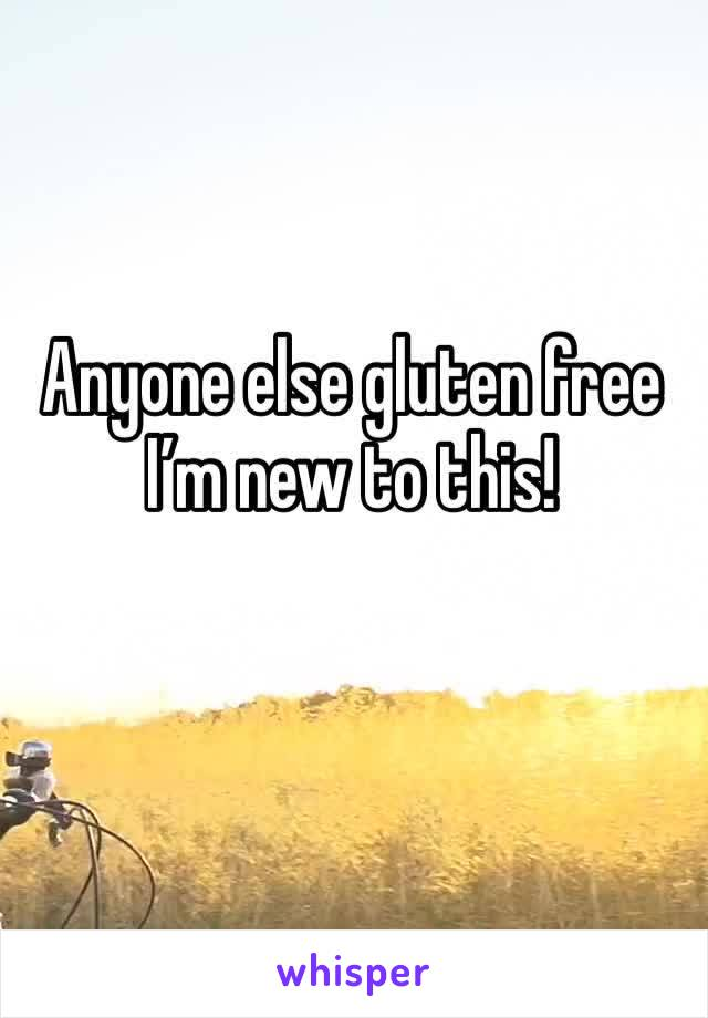 Anyone else gluten free I'm new to this!