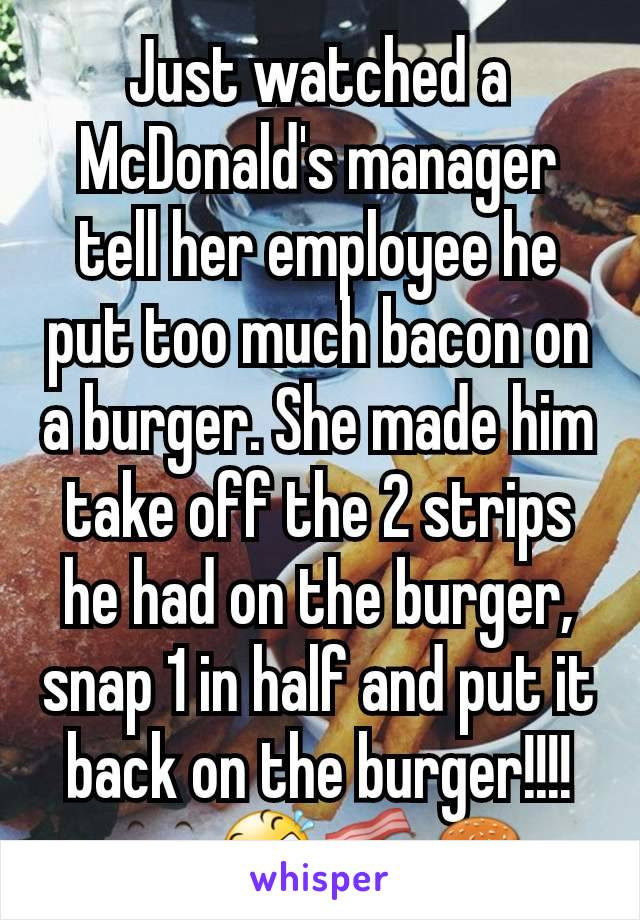 Just watched a McDonald's manager tell her employee he put too much bacon on a burger. She made him take off the 2 strips he had on the burger, snap 1 in half and put it back on the burger!!!!👀🤣🥓🍔