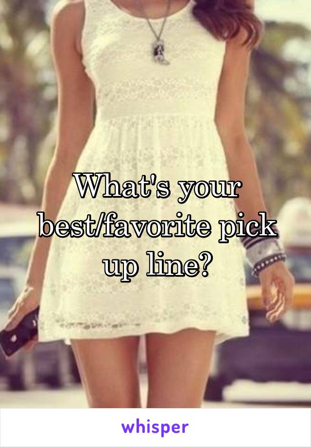 What's your best/favorite pick up line?