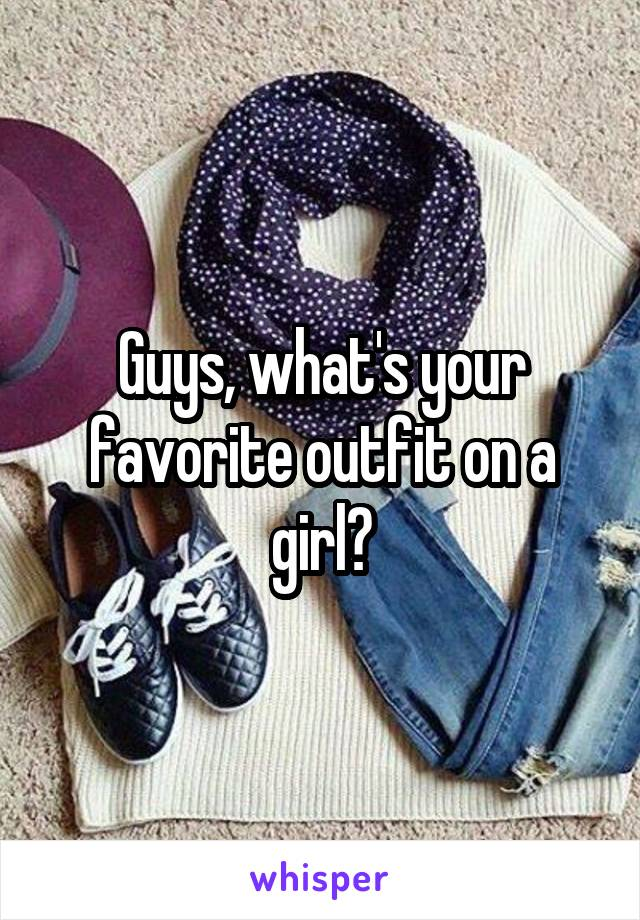 Guys, what's your favorite outfit on a girl?