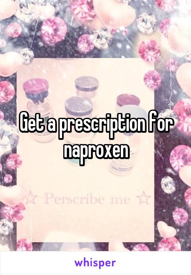 Get a prescription for naproxen
