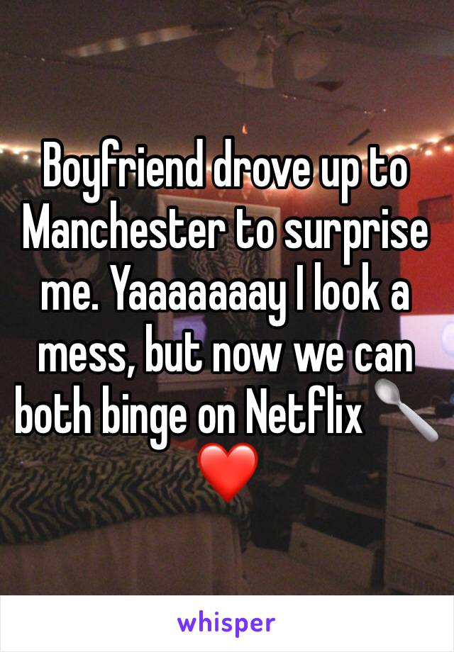 Boyfriend drove up to Manchester to surprise me. Yaaaaaaay I look a mess, but now we can both binge on Netflix 🥄❤️