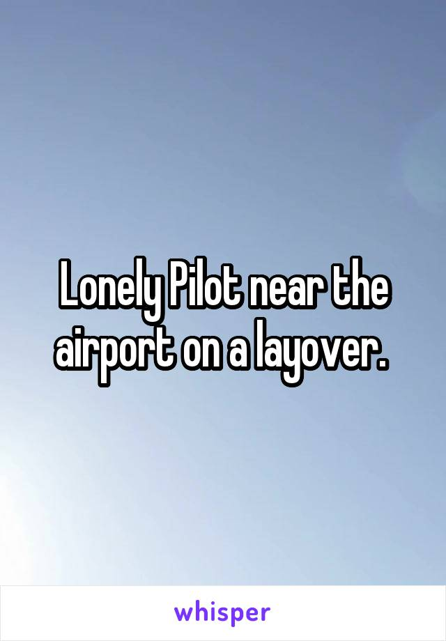 Lonely Pilot near the airport on a layover.