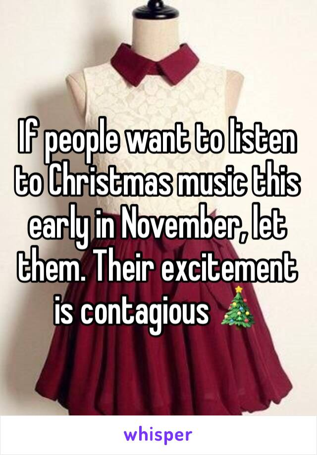 If people want to listen to Christmas music this early in November, let them. Their excitement is contagious 🎄