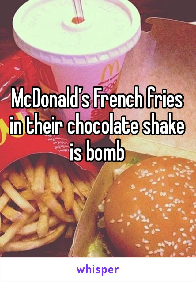 McDonald's French fries in their chocolate shake is bomb