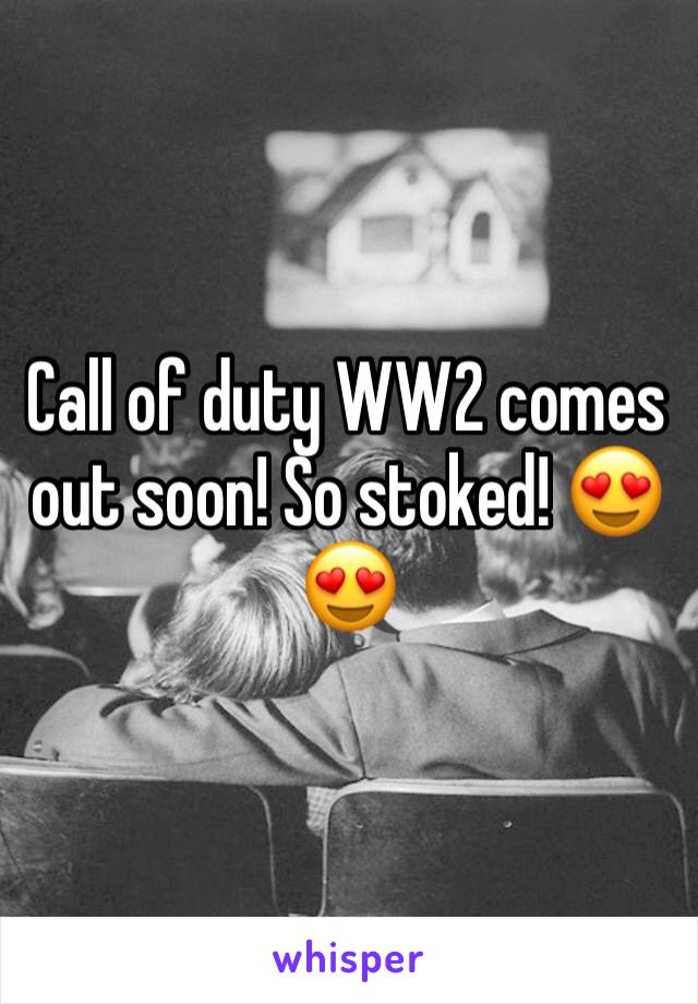 Call of duty WW2 comes out soon! So stoked! 😍😍