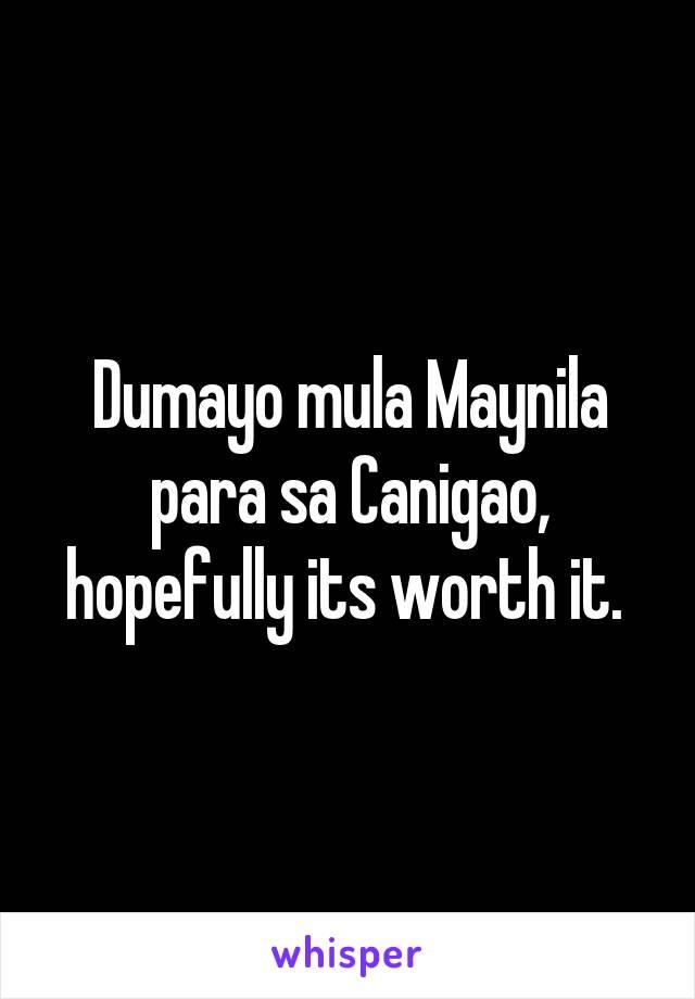 Dumayo mula Maynila para sa Canigao, hopefully its worth it.
