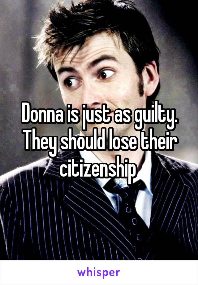 Donna is just as guilty. They should lose their citizenship