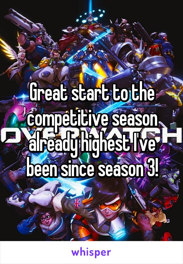 Great start to the competitive season already highest I've been since season 3!
