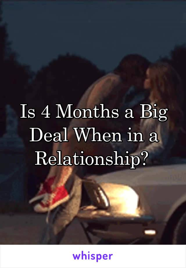 Is 4 Months a Big Deal When in a Relationship?