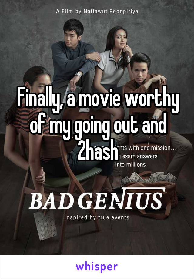 Finally, a movie worthy of my going out and 2hash