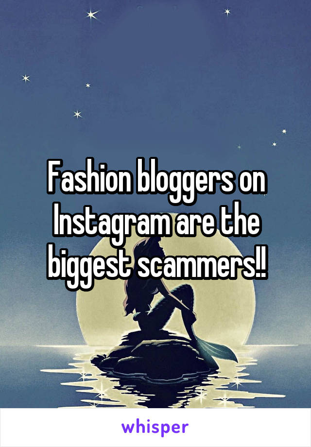 Fashion bloggers on Instagram are the biggest scammers!!