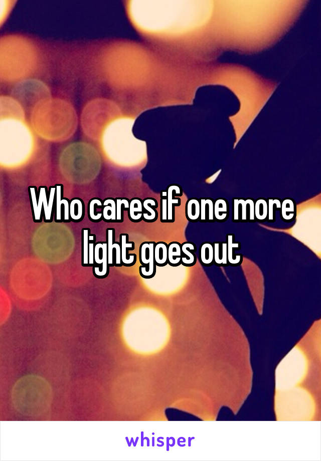 Who cares if one more light goes out