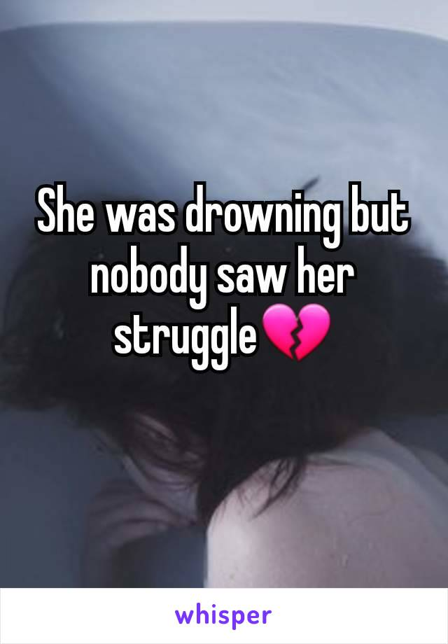 She was drowning but nobody saw her struggle💔