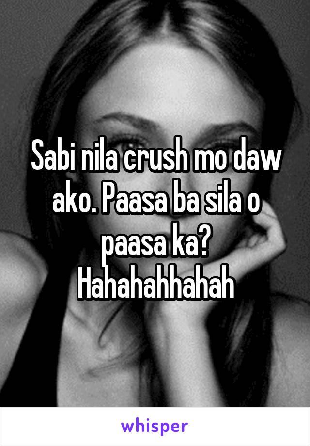 Sabi nila crush mo daw ako. Paasa ba sila o paasa ka? Hahahahhahah