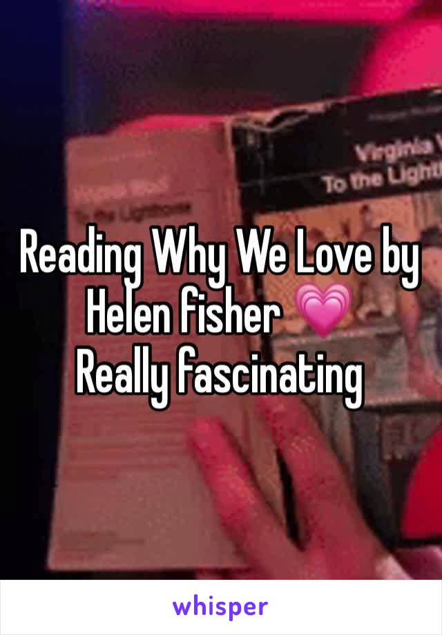 Reading Why We Love by Helen fisher 💗  Really fascinating