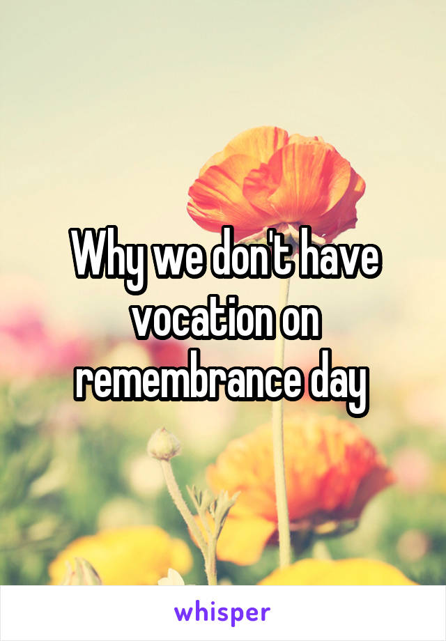 Why we don't have vocation on remembrance day