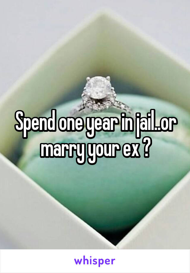 Spend one year in jail..or marry your ex ?