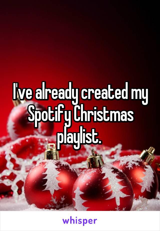 I've already created my Spotify Christmas playlist.