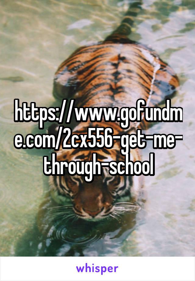 https://www.gofundme.com/2cx556-get-me-through-school