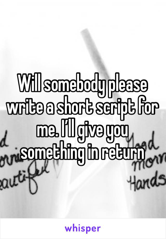 Will somebody please write a short script for me. I'll give you something in return