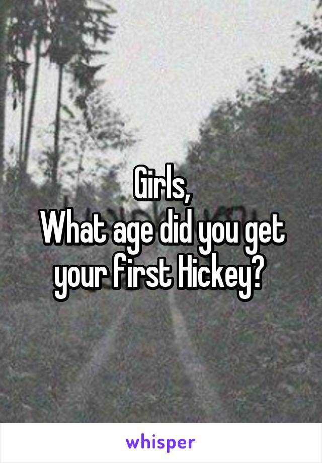 Girls, What age did you get your first Hickey?